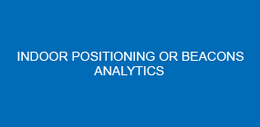 indoor positioning or beacons analytics